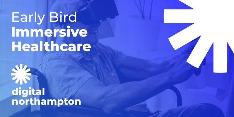 Digital Northampton Early Bird: Immersive Healthcare
