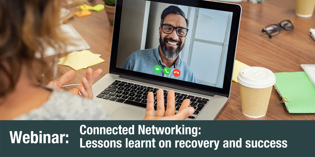 Connected Networking: Lessons learnt on recovery and success